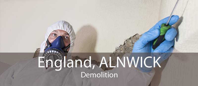 England, ALNWICK Demolition