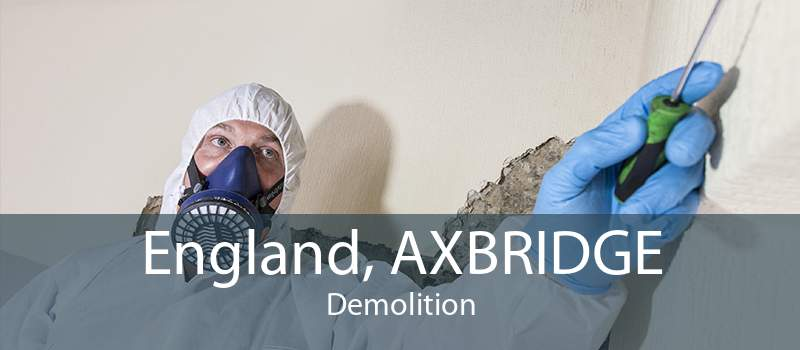 England, AXBRIDGE Demolition