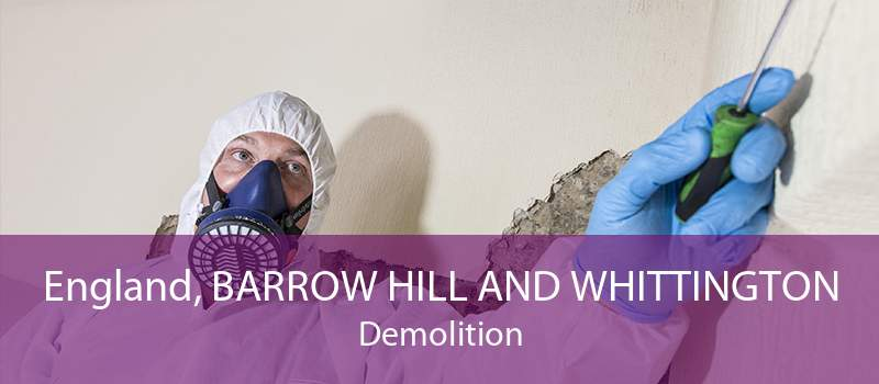 England, BARROW HILL AND WHITTINGTON Demolition