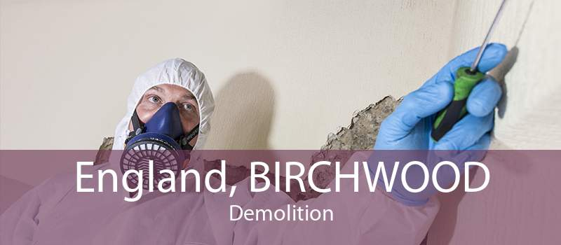 England, BIRCHWOOD Demolition