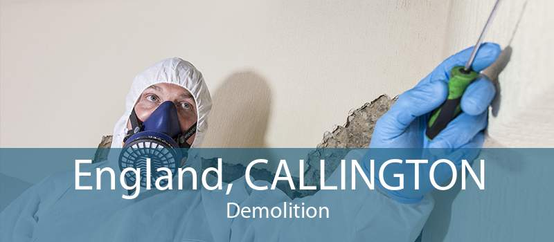 England, CALLINGTON Demolition