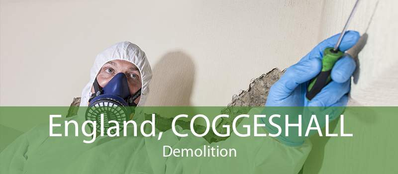 England, COGGESHALL Demolition