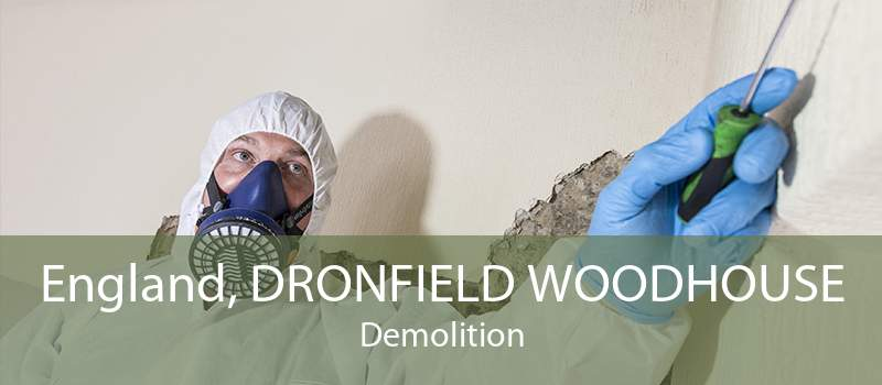 England, DRONFIELD WOODHOUSE Demolition
