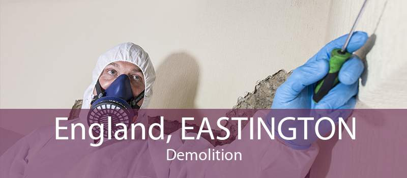 England, EASTINGTON Demolition
