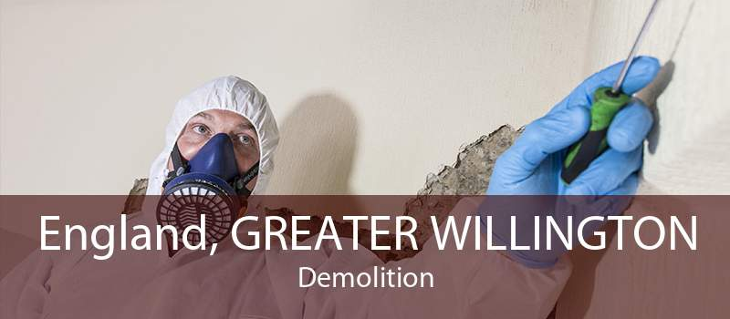 England, GREATER WILLINGTON Demolition