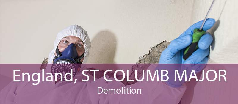 England, ST COLUMB MAJOR Demolition