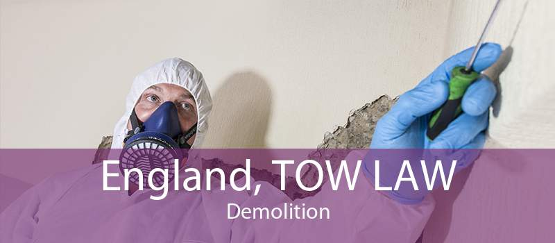 England, TOW LAW Demolition
